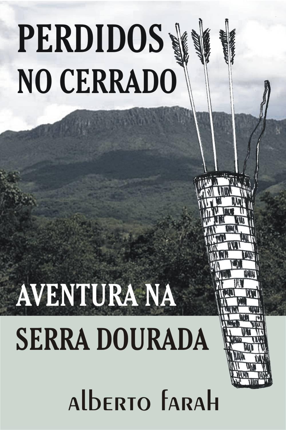 Livro - Perdidos no Cerrado - Aventura na Serra Dourada - Alberto Farah