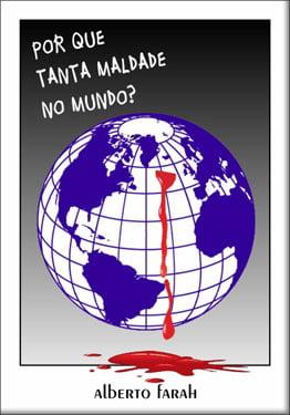 Livro - Por que tanta Maldade no Mundo? - Alberto Farah