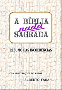 Livro - A Bíblia nada Sagrada - Resumo das Incoerências - Alberto Farah