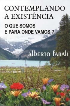 Livro - Contemplando a Existência - O que somos e para onde vamos? - Alberto Farah